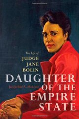 Daughter of the Empire State: The Life of Judge Jane Bolin by Mcleod, Jacqueline A.