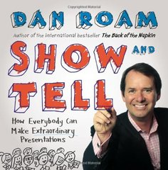 Show & Tell: How Everybody Can Make Extraordinary Presentations by Roam, Dan