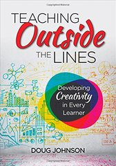 Teaching Outside the Lines: Developing Creativity in Every Learner by Johnson, Doug