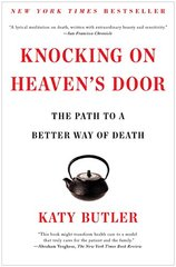 Knocking On Heaven's Door: The Path to a Better Way of Death by Butler, Katy