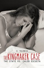 The Kingmaker Case: The State Vs. Caleb Escueta by Valencia, H.