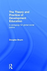 The Theory and Practice of Development Education: A Pedagogy for Global Social Justice by Bourn, Douglas