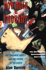 How Much Is Enough?: The Consumer Society and the Future of the Earth by Durning, Alan