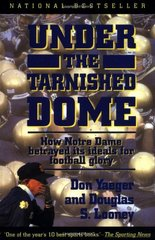Under the Tarnished Dome: How Notre Dame Betrayed Its Ideals for Football Glory