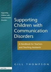 Supporting Children With Communication Disorders: A Handbook for Teachers and Teaching Assistants by Thompson, Gill