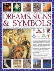 The Ultimate Illustrated Guide to Dreams Signs & Symbols: Identification and Analysis of the Visual Vocabulary and Secret Language That Shapes Our Thoughts and Dreams and Dictates Our Reactions to the World 9781780190709