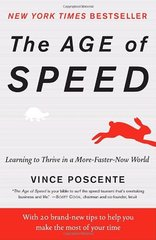 The Age of Speed: Learning to Thrive in a More-Faster-Now World by Poscente, Vince