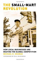 The Small-mart Revolution: How Local Businesses Are Beating the Global Competition by Shuman, Michael H.
