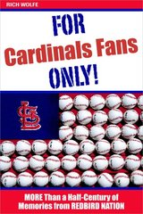 For Cardinals Fans Only: More Than a Half-Century of Memories from Redbird Nation by Wolfe, Rich