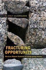 Fracturing Opportunity: Mexican Migrant Students & College-going Literacy by Gildersleeve, R. Evely