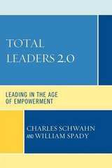 Total Leaders 2.0: Leading in the Age of Empowerment by Schwahn, Charles J./ Spady, William G.