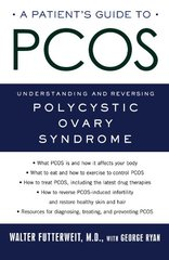 A Patient's Guide to PCOS: Understanding--and Reversing--Polycystic Ovarian Syndrome by Futterweit, Walter, M.D./ Ryan, George