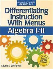 Differentiating Instruction With Menus: Algebra I/II: Advanced-Level Menus Grades 9-12