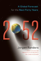 2052: A Global Forecast for the Next Forty Years by Randers, Jorgen