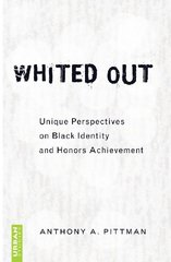 Whited Out: Unique Perspectives on Black Identity and Honors Achievement by Pittman, Anthony A.