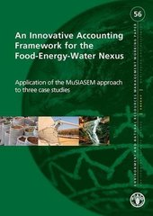 An Innovative Accounting Framework for the Food-Energy-Water Nexus: Application of the MuSIASEM Approach to Three Case Studies 9789251079645