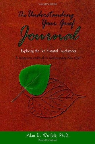 The Understanding Your Grief Journal: Exploring the Ten Essential Touchstones by Wolfelt, Alan D., Ph.D.
