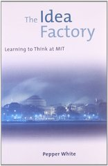 The Idea Factory: Learning to Think at Mit by White, Pepper