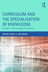 Curriculum and the Specialisation of Knowledge: Studies in the Sociology of Education by Young, Michael/ Muller, Johan