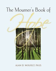 The Mourner's Book of Hope by Wolfelt, Alan D., Ph.D.