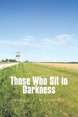 Those Who Sit in Darkness by Richardson, Donald J.