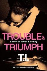 Trouble & Triumph: A Novel of Power & Beauty by Harris, Tip/ Ritz, David (CON)