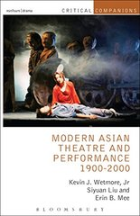 Modern Asian Theatre and Performance, 1900-2000 by Wetmore, Kevin J., Jr./ Liu, Siyuan/ Mee, Erin B.