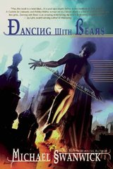 Dancing With Bears: The Postutopian Adventures of Darger & Surplus by Swanwick, Michael