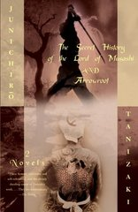 The Secret History of the Lord of Musashi and Arrowroot: And Arrowroot by Tanizaki, Junichiro/ Chambers, Anthony H.