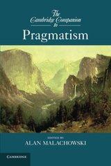 The Cambridge Companion to Pragmatism by Malachowski, Alan (EDT)