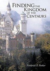 Finding the Kingdom of the Centaurs by Parker, Frط£آ©dط£آ©rick S.