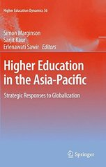 Higher Education in the Asia-Pacific: Strategic Responses to Globalization by Marginson, Simon (EDT)/ Kaur, Sarjit (EDT)/ Sawir, Erlenawati (EDT)