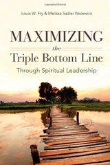 Maximizing the Triple Bottom Line Through Spiritual Leadership by Fry, Louis W./ Nisiewicz, Melissa Sadler