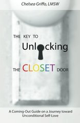 The Key to Unlocking the Closet Door: A Coming-out Guide on a Journey Toward Unconditional Self-love by Griffo, Chelsea