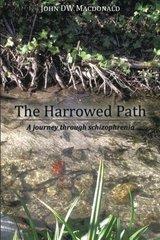 The Harrowed Path: A Journey Through Schizophrenia by Macdonald, John D. W.