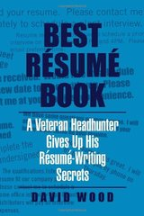 Best Resume Book: A Veteran Headhunter Gives Up His Resume Writing Secrets by Wood, David