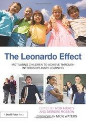 The Leonardo Effect: Motivating Children to Achieve Through Interdisciplinary Learning by Hickey, Ivor (EDT)/ Robson, Deirdre (EDT)