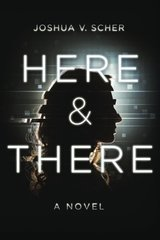 Here & There by Scher, Joshua V.