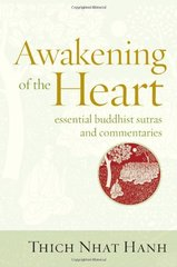 Awakening of the Heart: Essential Buddhist Sutras and Commentaries by Nhat Hanh, Thich