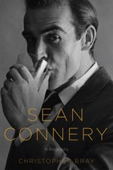 Sean Connery: A Biography by Bray, Christopher