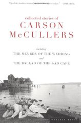 Collected Stories: Including the Member of the Wedding and the Ballad of the Sad Cafe by Mccullers, Carson