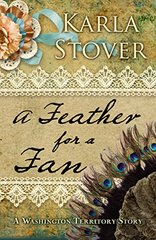 A Feather for a Fan: A Washington Territory Story by Stover, Karla