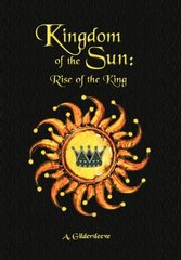 Kingdom of the Sun: Rise of a King by Gildersleeve, a