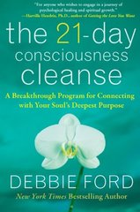 The 21-Day Consciousness Cleanse: A Breakthrough Program for Connecting With Your Soul's Deepest Purpose by Ford, Debbie