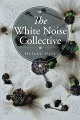 The White Noise Collective by Oele, Helena