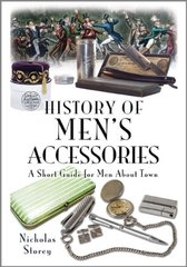 A Short Guide for Men About Town: A Short Miscellany, Including Some Unusual Titbits and Tips on Grooming, Accessories and Fine Living by Storey, Nicholas