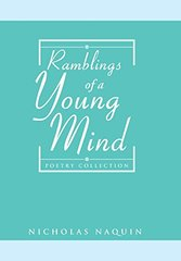 Ramblings of a Young Mind: Poetry Collection by Naquin, Nicholas