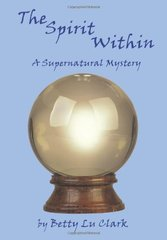 The Spirit Within: A Supernatural Mystery by Clark, Betty Lu