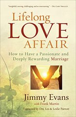 Lifelong Love Affair: How to Have a Passionate and Deeply Rewarding Marriage by Evans, Jimmy/ Martin, Frank/ Parrott, Les, Dr. (FRW)/ Parrott, Leslie, Dr. (FRW)
