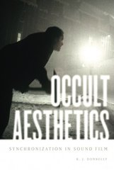 Occult Aesthetics: Synchronization in Sound Film by Donnelly, K. J.